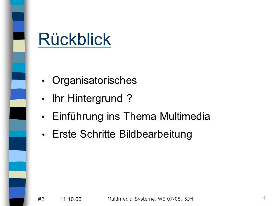 #2 11.10.06 Multimedia-Systeme, WS 07/08, 5IM 1 Rückblick Organisatorisches Ihr Hintergrund .