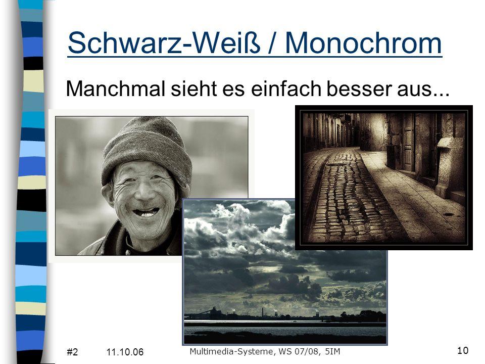 #2 11.10.06 Multimedia-Systeme, WS 07/08, 5IM 10 Schwarz-Weiß / Monochrom Manchmal sieht es einfach besser aus...