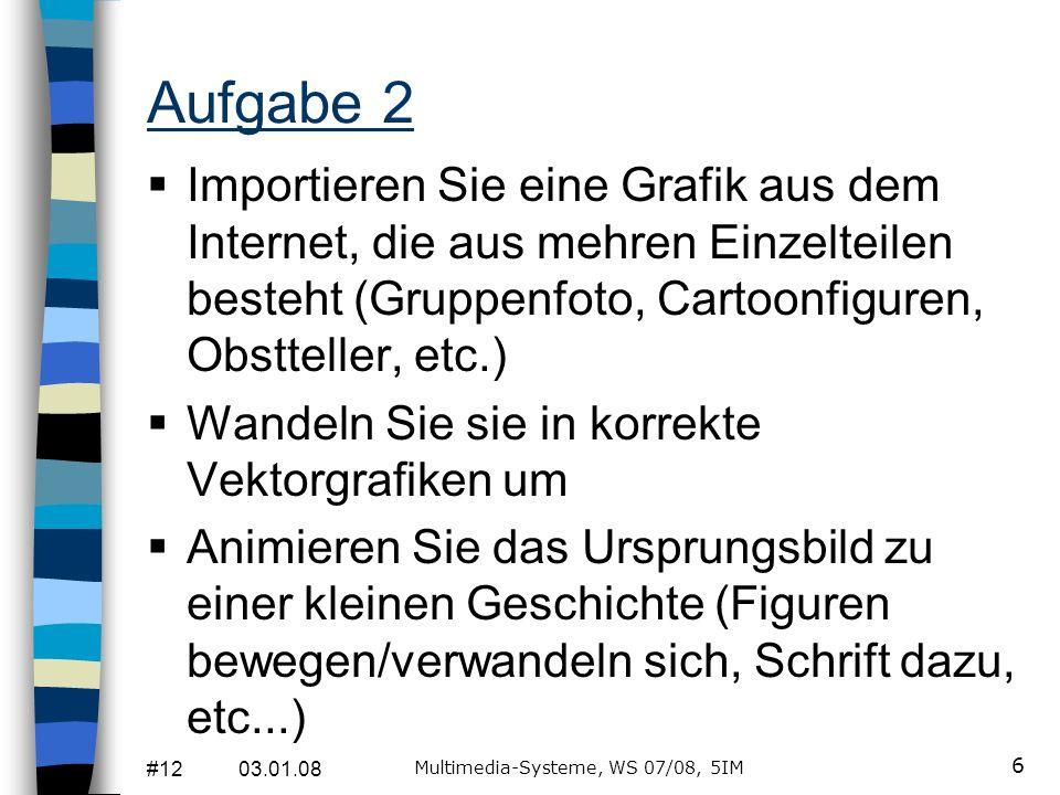 #12 03.01.08 Multimedia-Systeme, WS 07/08, 5IM 6 Aufgabe 2 Importieren Sie eine Grafik aus dem Internet, die aus mehren Einzelteilen besteht (Gruppenf
