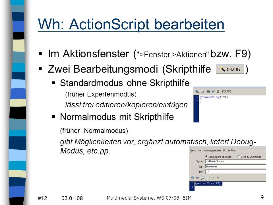#12 03.01.08 Multimedia-Systeme, WS 07/08, 5IM 9 Wh: ActionScript bearbeiten Im Aktionsfenster ( >Fenster >Aktionen bzw.