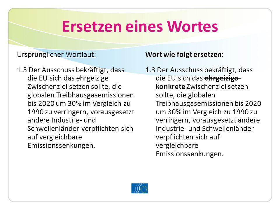 Ersetzen eines Wortes Ursprünglicher Wortlaut: 1.3 Der Ausschuss bekräftigt, dass die EU sich das ehrgeizige Zwischenziel setzen sollte, die globalen