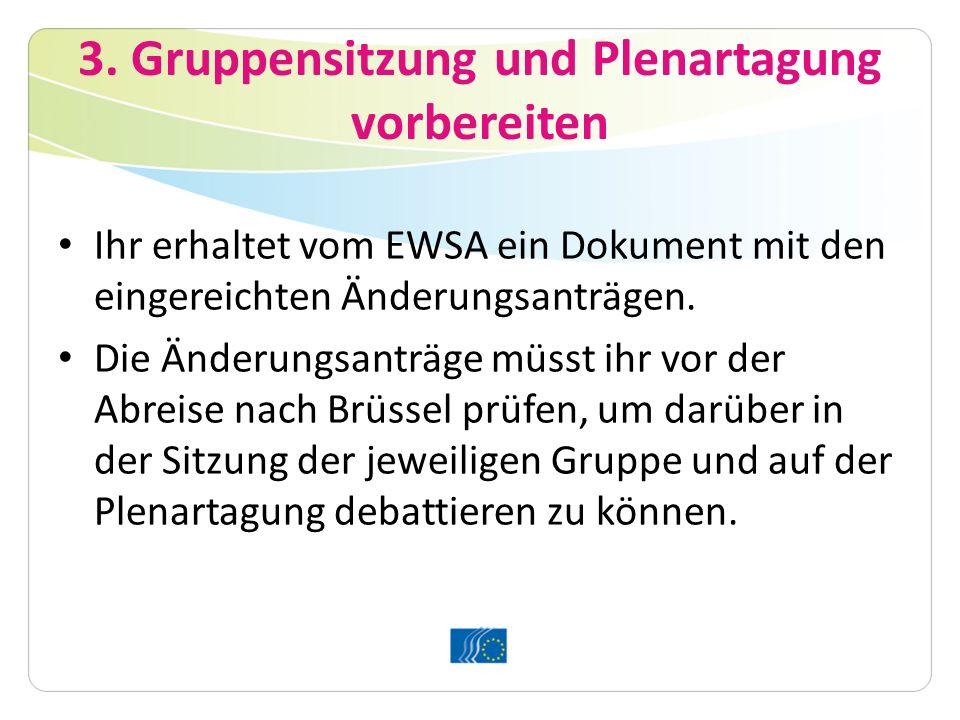 3. Gruppensitzung und Plenartagung vorbereiten Ihr erhaltet vom EWSA ein Dokument mit den eingereichten Änderungsanträgen. Die Änderungsanträge müsst