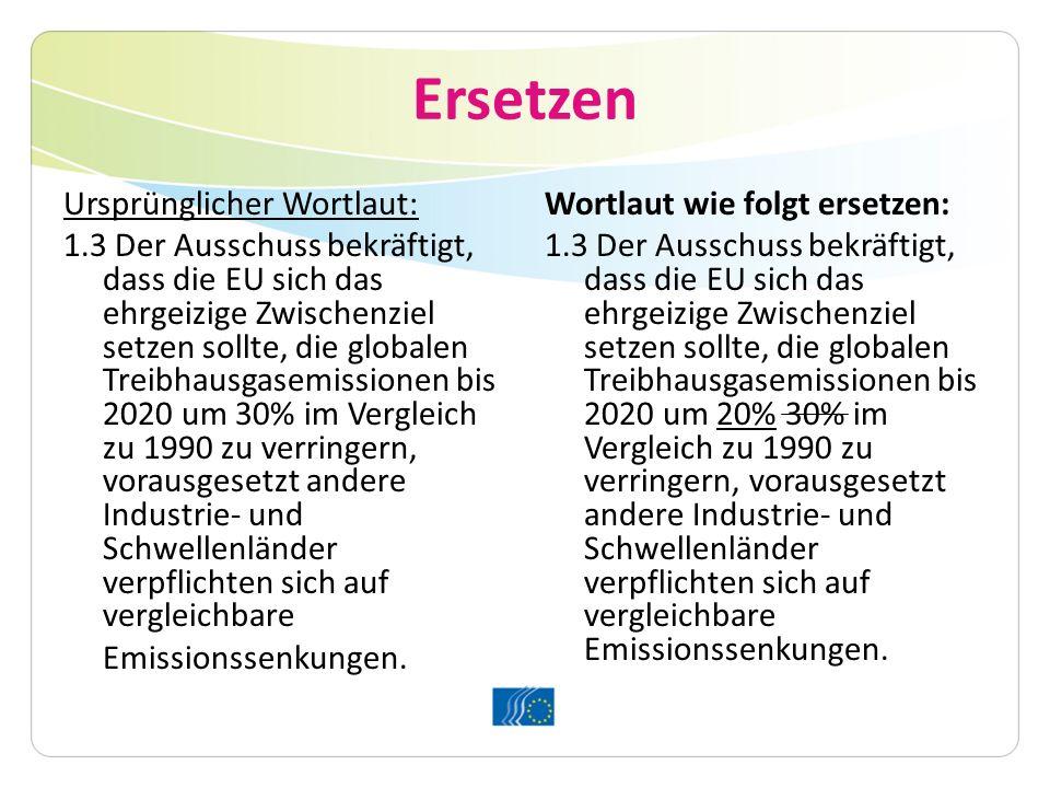 Ersetzen Ursprünglicher Wortlaut: 1.3 Der Ausschuss bekräftigt, dass die EU sich das ehrgeizige Zwischenziel setzen sollte, die globalen Treibhausgase