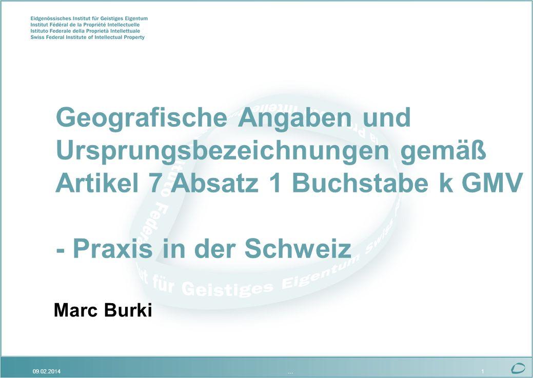 09.02.2014…1 Geografische Angaben und Ursprungsbezeichnungen gemäß Artikel 7 Absatz 1 Buchstabe k GMV - Praxis in der Schweiz Marc Burki