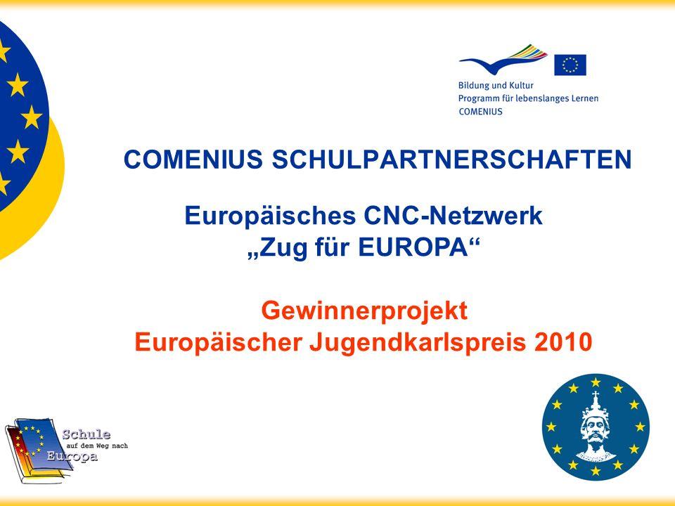 COMENIUS SCHULPARTNERSCHAFTEN Europäisches CNC-Netzwerk Zug für EUROPA Gewinnerprojekt Europäischer Jugendkarlspreis 2010