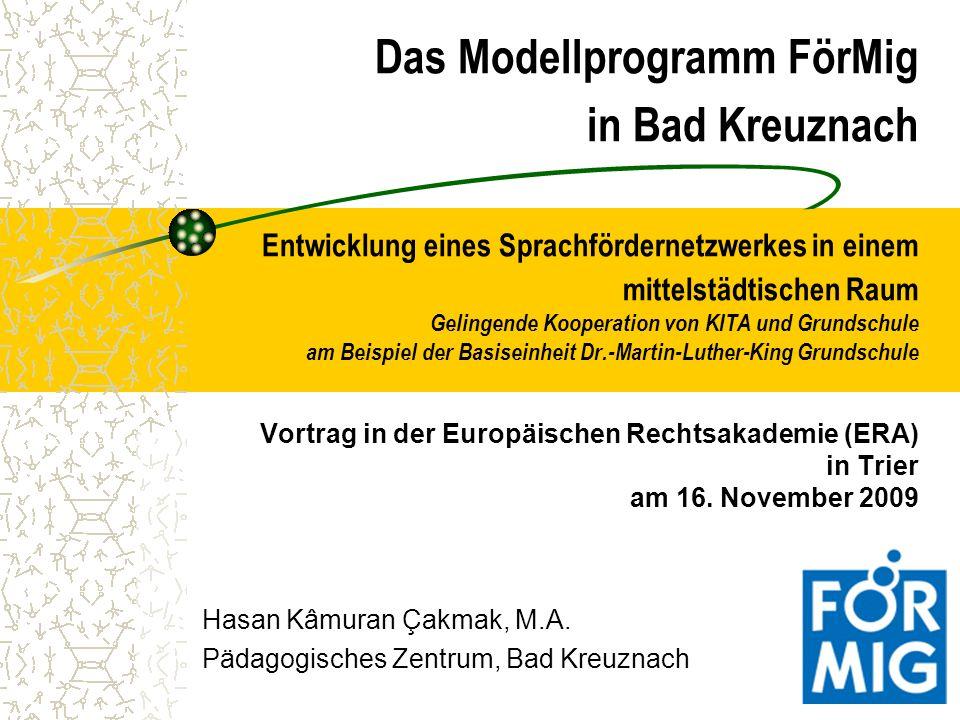 Das Modellprogramm FörMig in Bad Kreuznach Entwicklung eines Sprachfördernetzwerkes in einem mittelstädtischen Raum Gelingende Kooperation von KITA un
