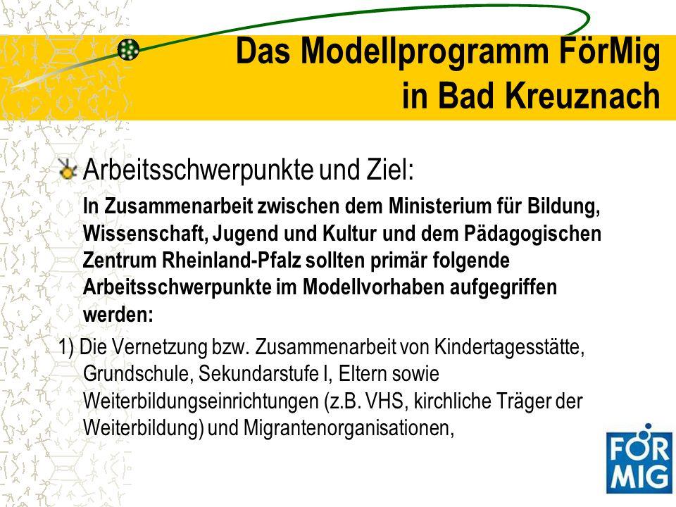 Das Modellprogramm FörMig in Bad Kreuznach 2)die Bearbeitung des Übergangs von Kindertagesstätte zu Grundschule und von Grundschule zu Sekundarstufe I sowie 3)die erforderliche Fort- und Weiterbildung für Erziehungs- und Lehrkräfte sowie Weiterbildnerinnen und Weiterbildner.