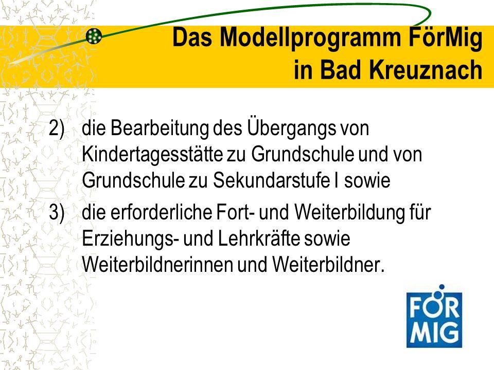 Das Modellprogramm FörMig in Bad Kreuznach Modellregion Das Modellvorhaben sollte in der Modellregion Bad Kreuznach als nicht-großstädtischer Raum erprobt und evaluiert werden.