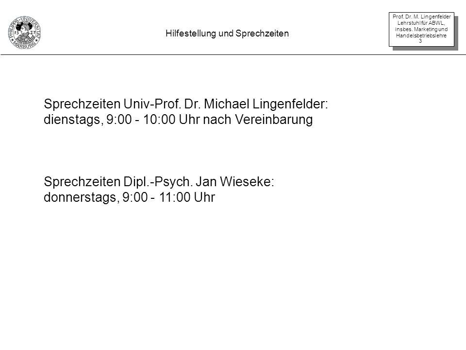Prof. Dr. M. Lingenfelder Lehrstuhl für ABWL, insbes. Marketing und Handelsbetriebslehre 3 Hilfestellung und Sprechzeiten Sprechzeiten Univ-Prof. Dr.