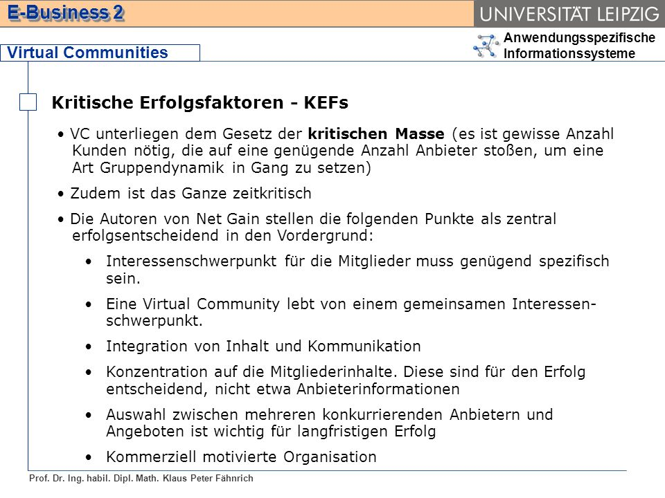 Anwendungsspezifische Informationssysteme Prof. Dr. Ing. habil. Dipl. Math. Klaus Peter Fähnrich E-Business 2 Virtual Communities Kritische Erfolgsfak
