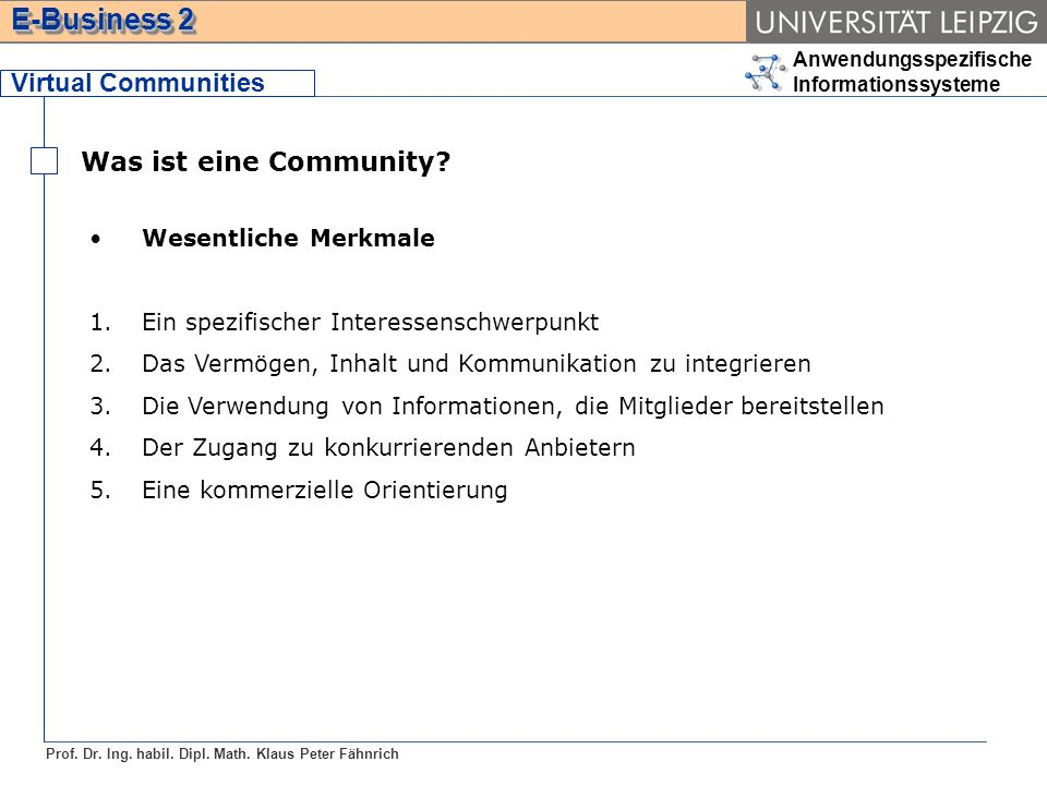 Anwendungsspezifische Informationssysteme Prof. Dr. Ing. habil. Dipl. Math. Klaus Peter Fähnrich E-Business 2 Virtual Communities Was ist eine Communi