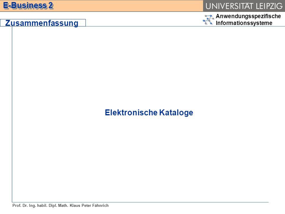 Anwendungsspezifische Informationssysteme Prof. Dr. Ing. habil. Dipl. Math. Klaus Peter Fähnrich E-Business 2 Zusammenfassung Elektronische Kataloge