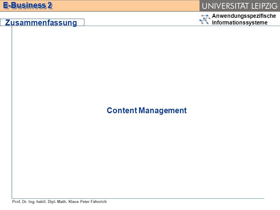 Anwendungsspezifische Informationssysteme Prof. Dr. Ing. habil. Dipl. Math. Klaus Peter Fähnrich E-Business 2 Zusammenfassung Content Management