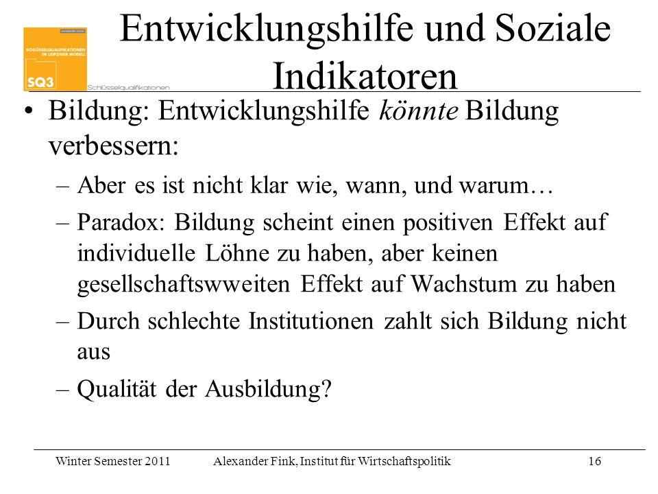 Winter Semester 2011Alexander Fink, Institut für Wirtschaftspolitik16 Entwicklungshilfe und Soziale Indikatoren Bildung: Entwicklungshilfe könnte Bild