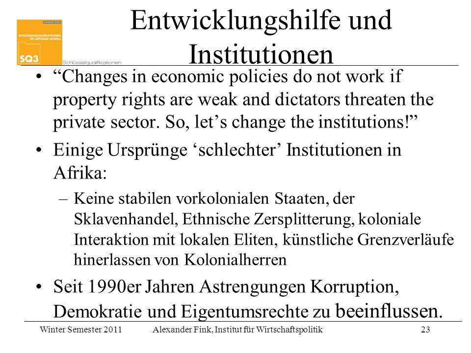 Winter Semester 2011Alexander Fink, Institut für Wirtschaftspolitik23 Entwicklungshilfe und Institutionen Changes in economic policies do not work if