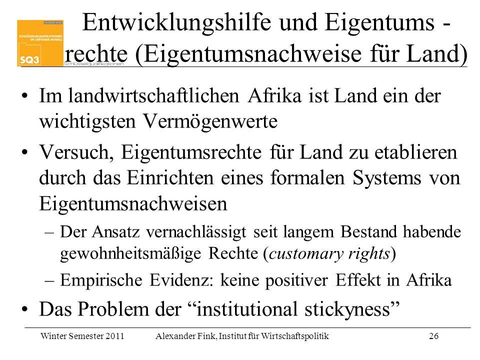 Winter Semester 2011Alexander Fink, Institut für Wirtschaftspolitik26 Entwicklungshilfe und Eigentums - rechte (Eigentumsnachweise für Land) Im landwi