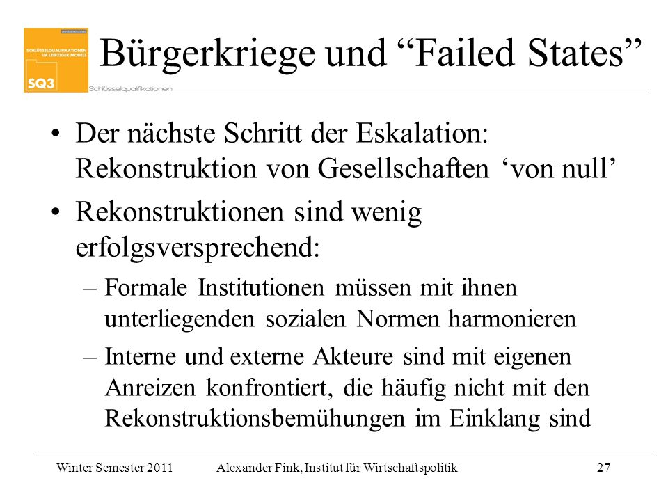 Winter Semester 2011Alexander Fink, Institut für Wirtschaftspolitik27 Bürgerkriege und Failed States Der nächste Schritt der Eskalation: Rekonstruktio