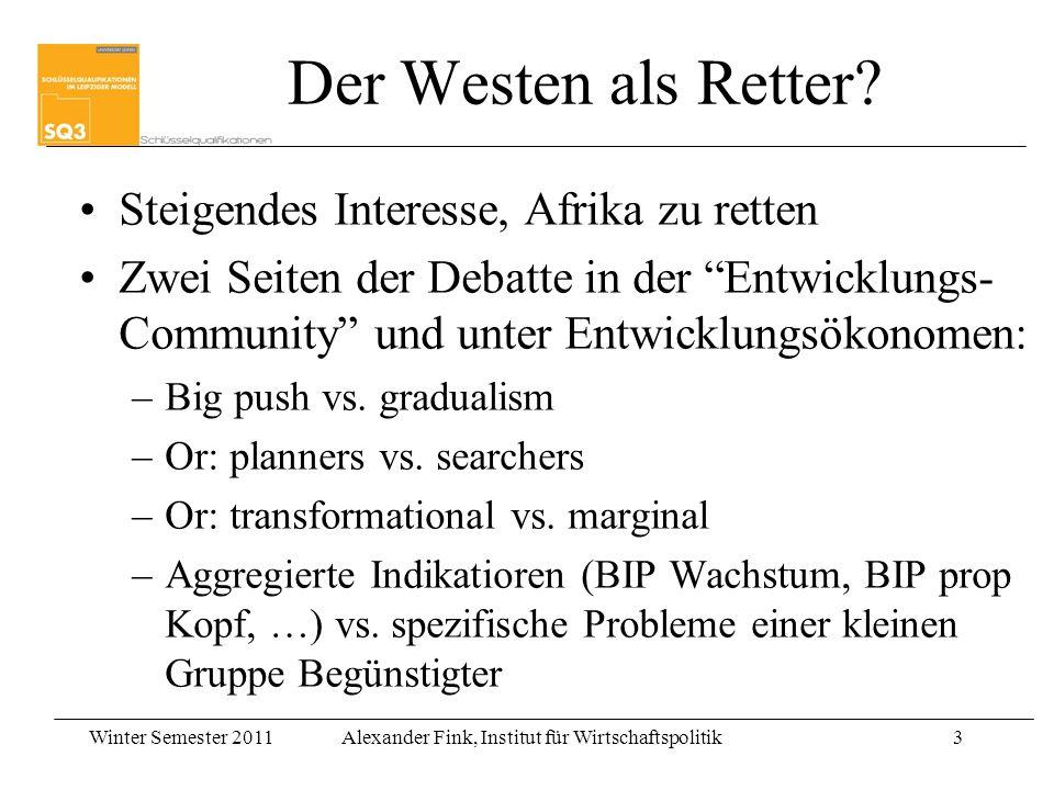 Winter Semester 2011Alexander Fink, Institut für Wirtschaftspolitik3 Der Westen als Retter? Steigendes Interesse, Afrika zu retten Zwei Seiten der Deb