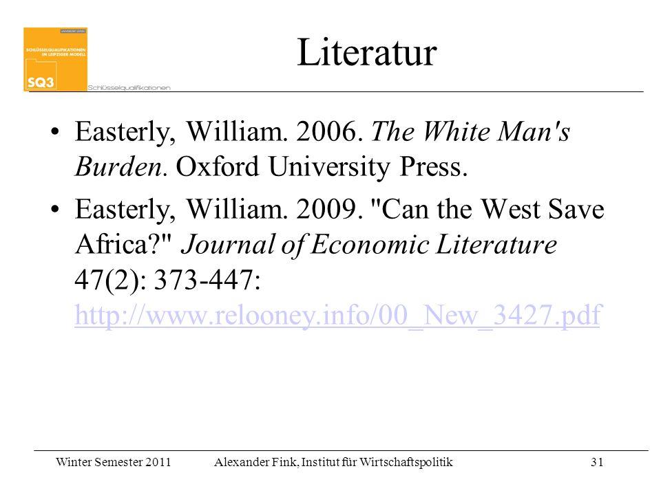 Winter Semester 2011Alexander Fink, Institut für Wirtschaftspolitik31 Literatur Easterly, William. 2006. The White Man's Burden. Oxford University Pre