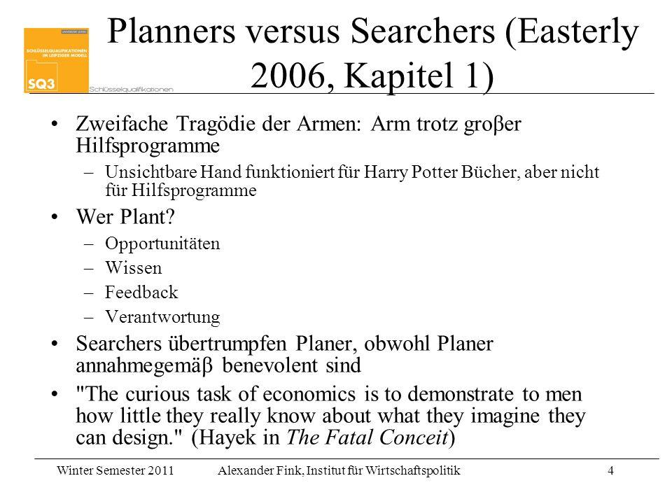 Winter Semester 2011Alexander Fink, Institut für Wirtschaftspolitik4 4 Planners versus Searchers (Easterly 2006, Kapitel 1) Zweifache Tragödie der Arm