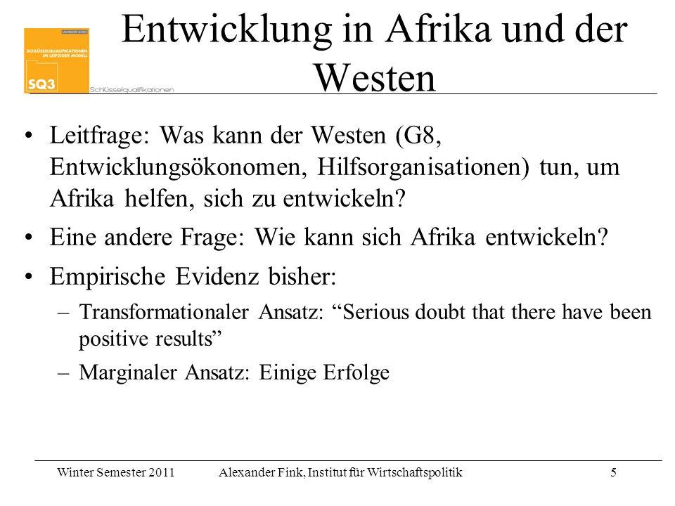Winter Semester 2011Alexander Fink, Institut für Wirtschaftspolitik5 Entwicklung in Afrika und der Westen Leitfrage: Was kann der Westen (G8, Entwickl