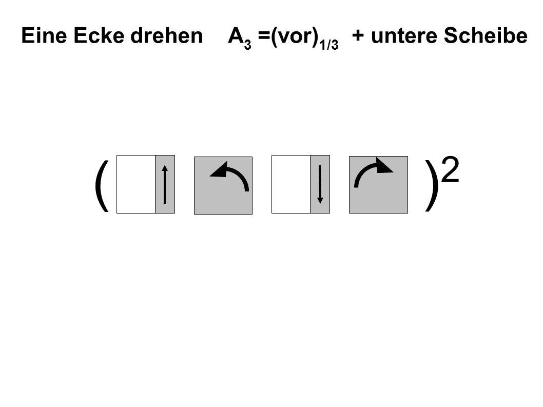 A 3 =(vor) 1/3 + untere Scheibe Eine Ecke drehen ( )2)2