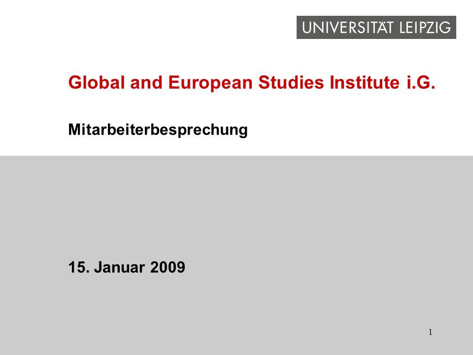 1 Mitarbeiterbesprechung 15. Januar 2009 Global and European Studies Institute i.G.