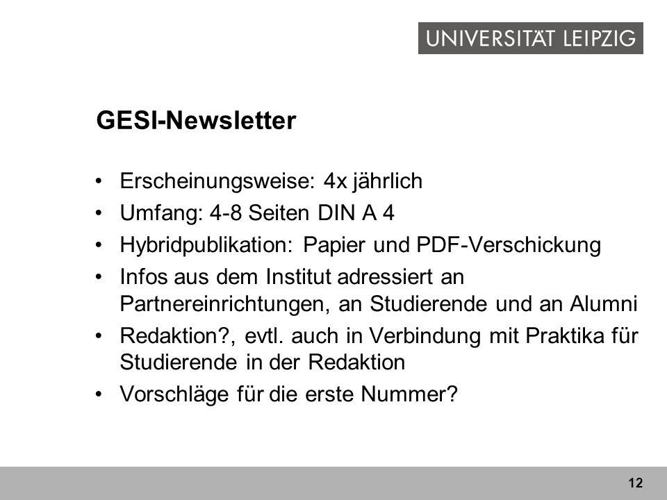 12 GESI-Newsletter Erscheinungsweise: 4x jährlich Umfang: 4-8 Seiten DIN A 4 Hybridpublikation: Papier und PDF-Verschickung Infos aus dem Institut adr