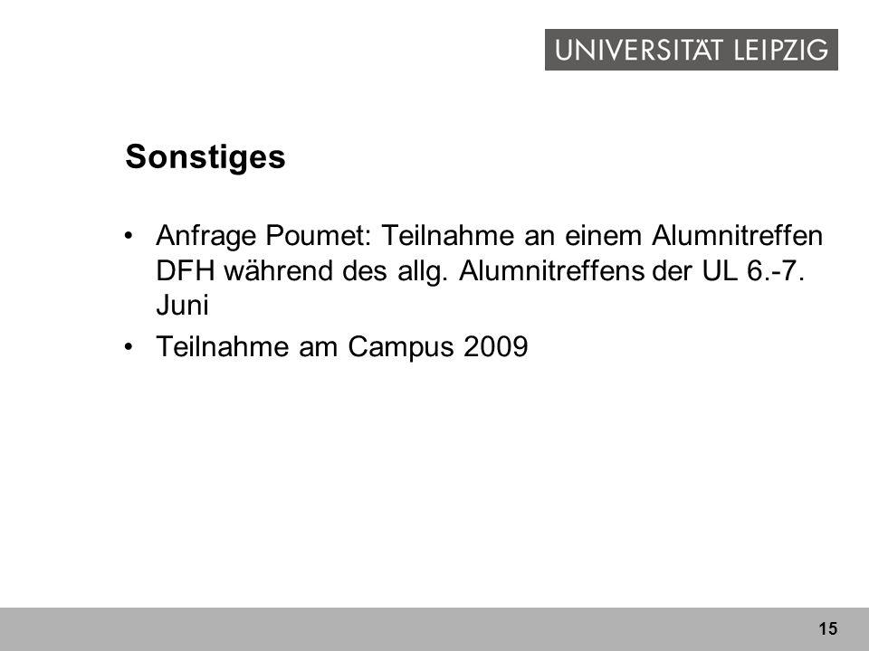 15 Sonstiges Anfrage Poumet: Teilnahme an einem Alumnitreffen DFH während des allg. Alumnitreffens der UL 6.-7. Juni Teilnahme am Campus 2009
