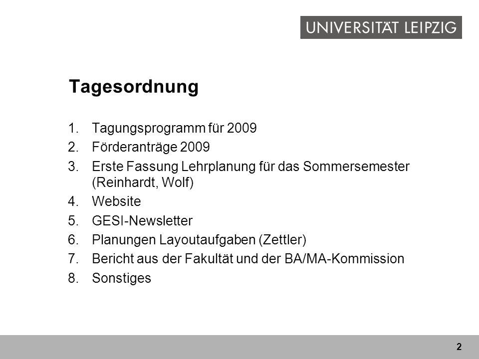 2 Tagesordnung 1.Tagungsprogramm für 2009 2.Förderanträge 2009 3.Erste Fassung Lehrplanung für das Sommersemester (Reinhardt, Wolf) 4.Website 5.GESI-N