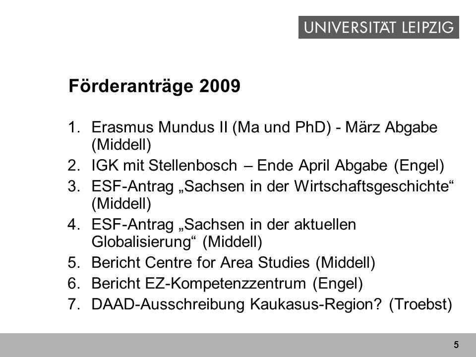 5 Förderanträge 2009 1.Erasmus Mundus II (Ma und PhD) - März Abgabe (Middell) 2.IGK mit Stellenbosch – Ende April Abgabe (Engel) 3.ESF-Antrag Sachsen
