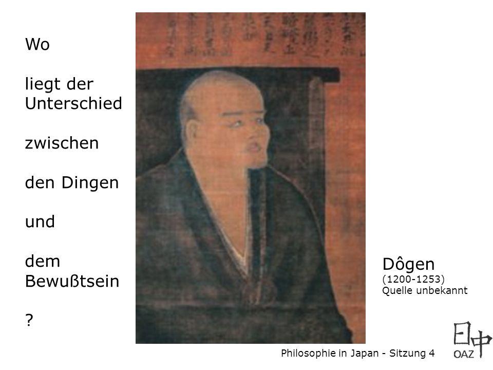 Philosophie in Japan - Sitzung 4 Dôgen (1200-1253) Quelle unbekannt Wo liegt der Unterschied zwischen den Dingen und dem Bewußtsein ?