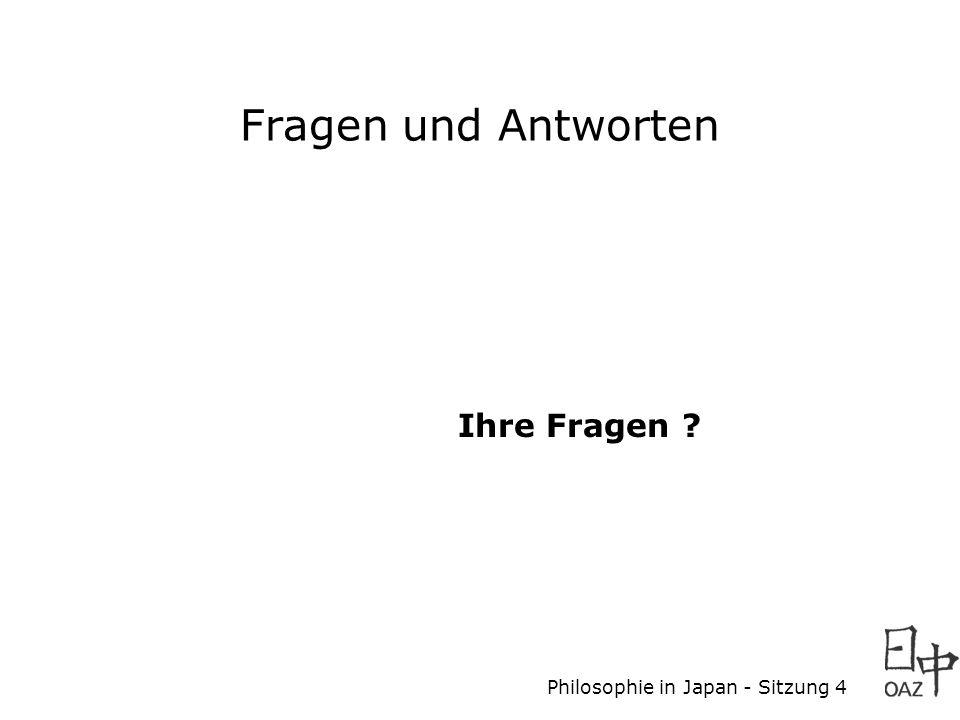 Philosophie in Japan - Sitzung 4 Fragen und Antworten Ihre Fragen ?