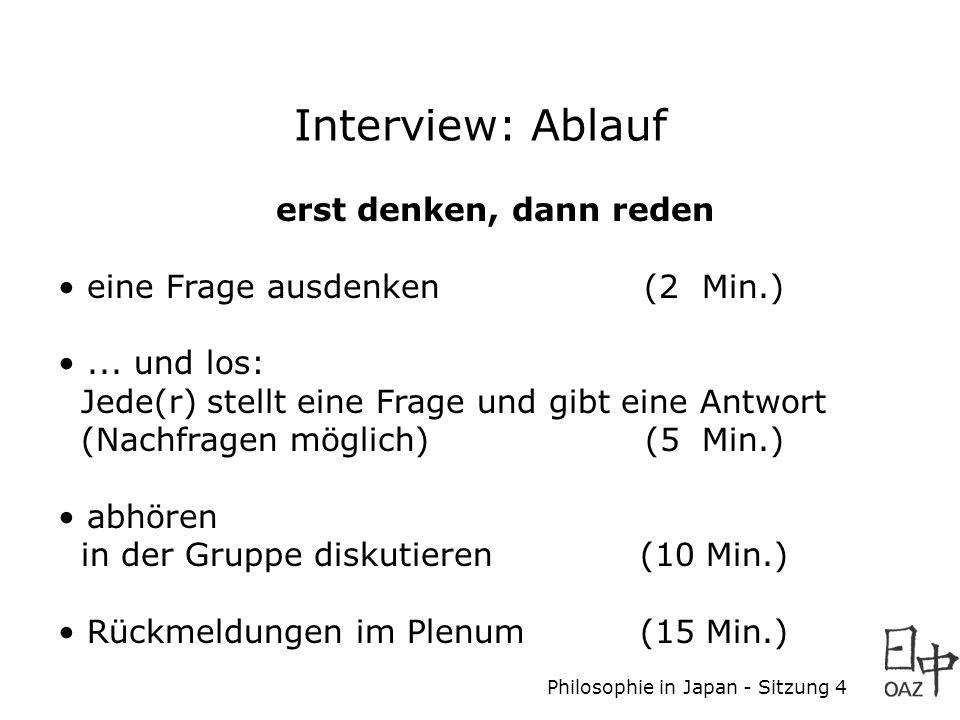 Philosophie in Japan - Sitzung 4 Interview: Ablauf erst denken, dann reden eine Frage ausdenken (2 Min.)... und los: Jede(r) stellt eine Frage und gib