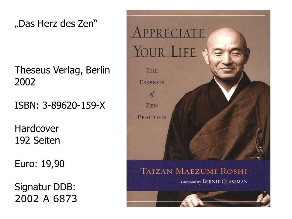 Das Herz des Zen Theseus Verlag, Berlin 2002 ISBN: 3-89620-159-X Hardcover 192 Seiten Euro: 19,90 Signatur DDB: 2002 A 6873