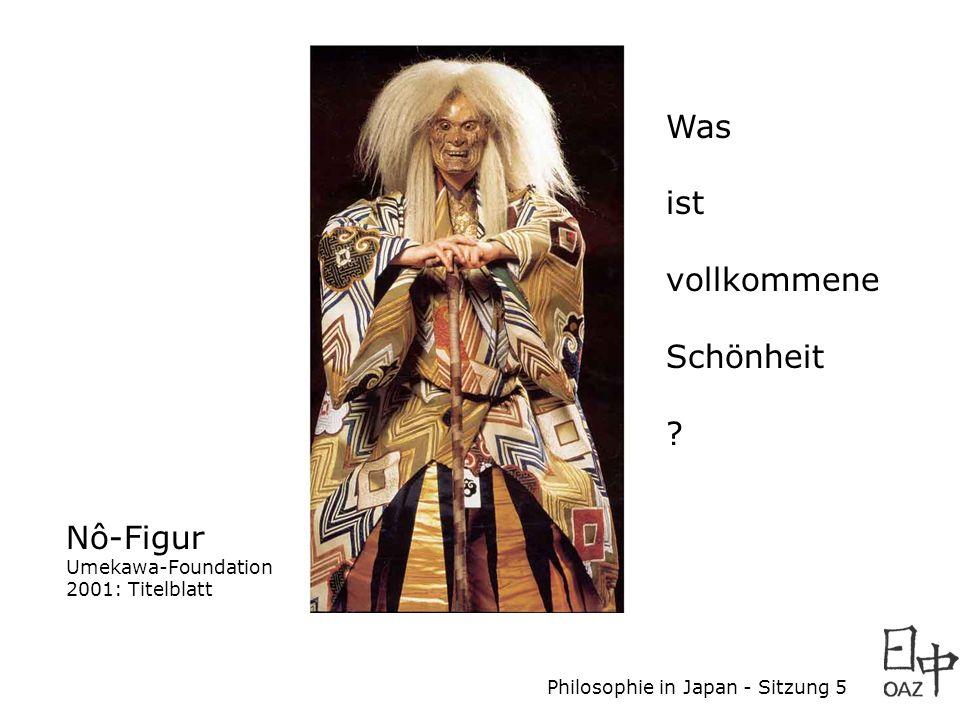 Philosophie in Japan - Sitzung 5 Nô-Figur Umekawa-Foundation 2001: Titelblatt Was ist vollkommene Schönheit ?