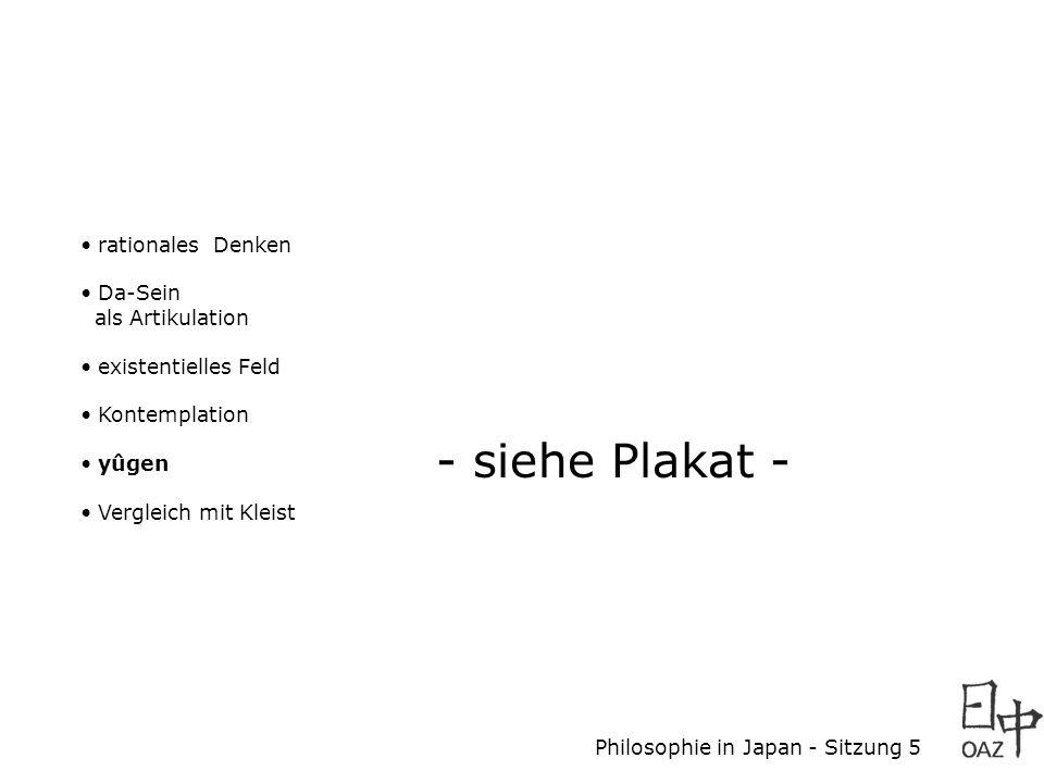 Philosophie in Japan - Sitzung 5 rationales Denken Da-Sein als Artikulation existentielles Feld Kontemplation yûgen Vergleich mit Kleist - siehe Plaka