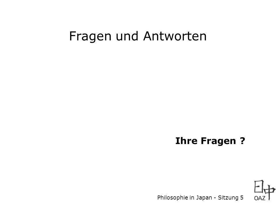 Philosophie in Japan - Sitzung 5 Fragen und Antworten Ihre Fragen ?
