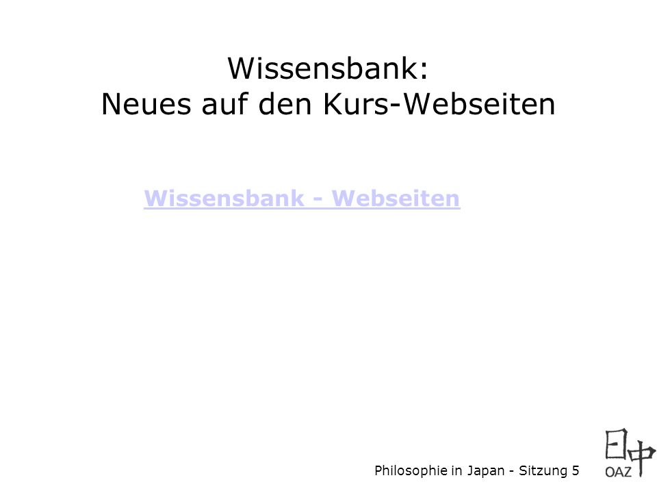 Philosophie in Japan - Sitzung 5 Wissensbank: Neues auf den Kurs-Webseiten Wissensbank - Webseiten