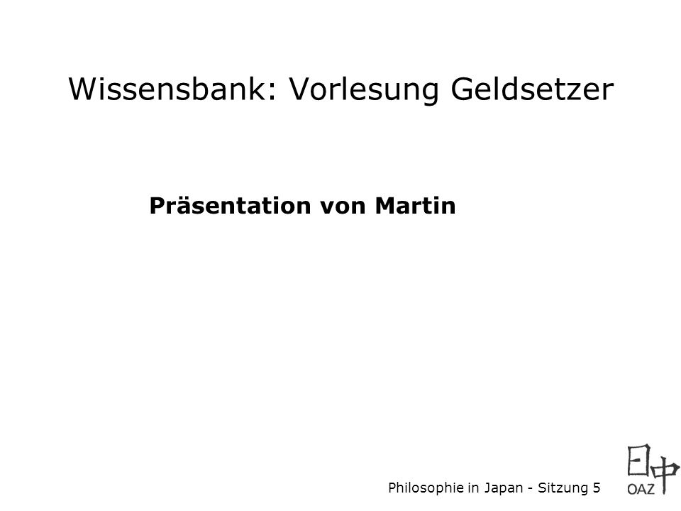 Philosophie in Japan - Sitzung 5 Wissensbank: die nächsten Beiträge **Vorlagen** Vorschläge: Buch: Izutsu/Izutsu 1988 Buch: Najita 1998 (SLUB, Zellscher Weg, Präsenz) Wer machts?