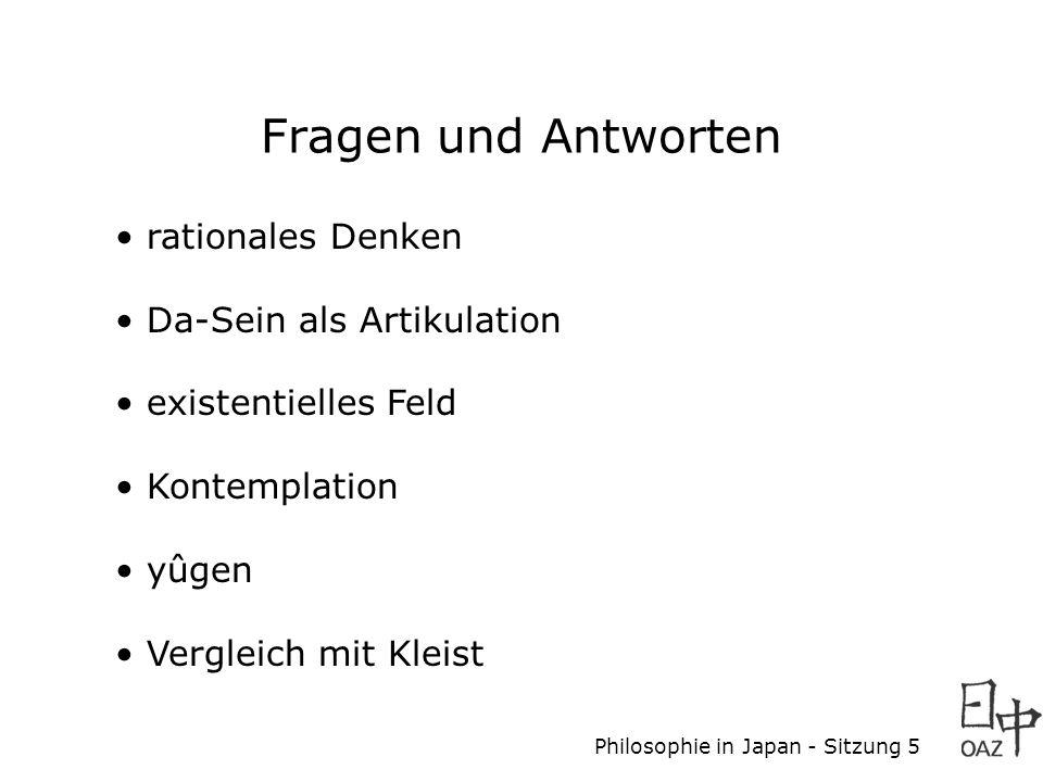 Philosophie in Japan - Sitzung 5 Fragen und Antworten rationales Denken Da-Sein als Artikulation existentielles Feld Kontemplation yûgen Vergleich mit
