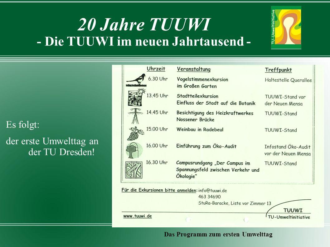 20 Jahre TUUWI - Die TUUWI im neuen Jahrtausend - Das Programm zum ersten Umwelttag Es folgt: der erste Umwelttag an der TU Dresden!