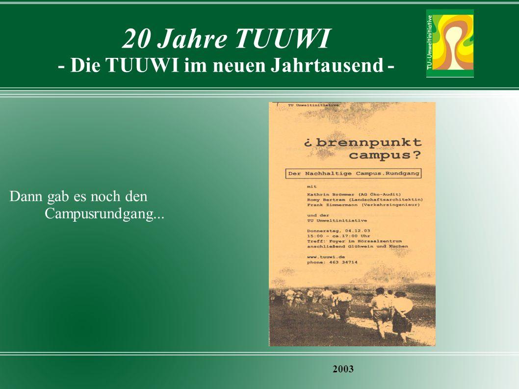 20 Jahre TUUWI - Die TUUWI im neuen Jahrtausend - 2003 Dann gab es noch den Campusrundgang...