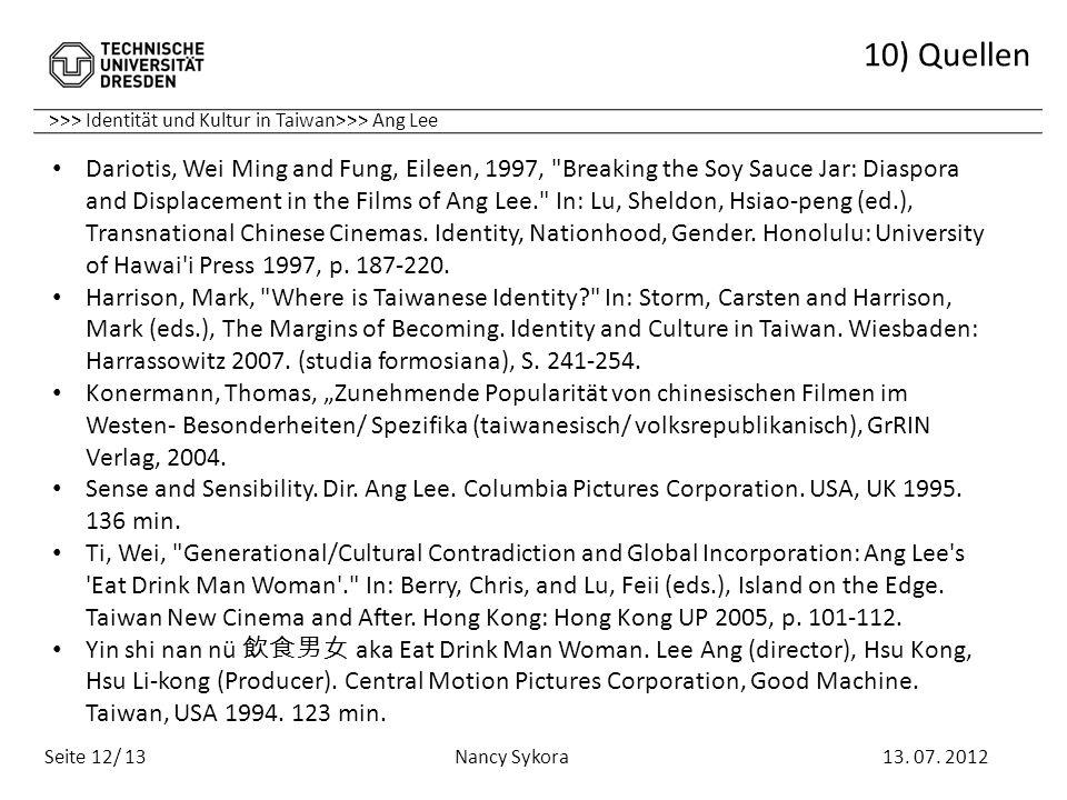 >>> Identität und Kultur in Taiwan>>> Ang Lee 10) Quellen 13. 07. 2012 Nancy Sykora Seite 12/ 13 Dariotis, Wei Ming and Fung, Eileen, 1997,