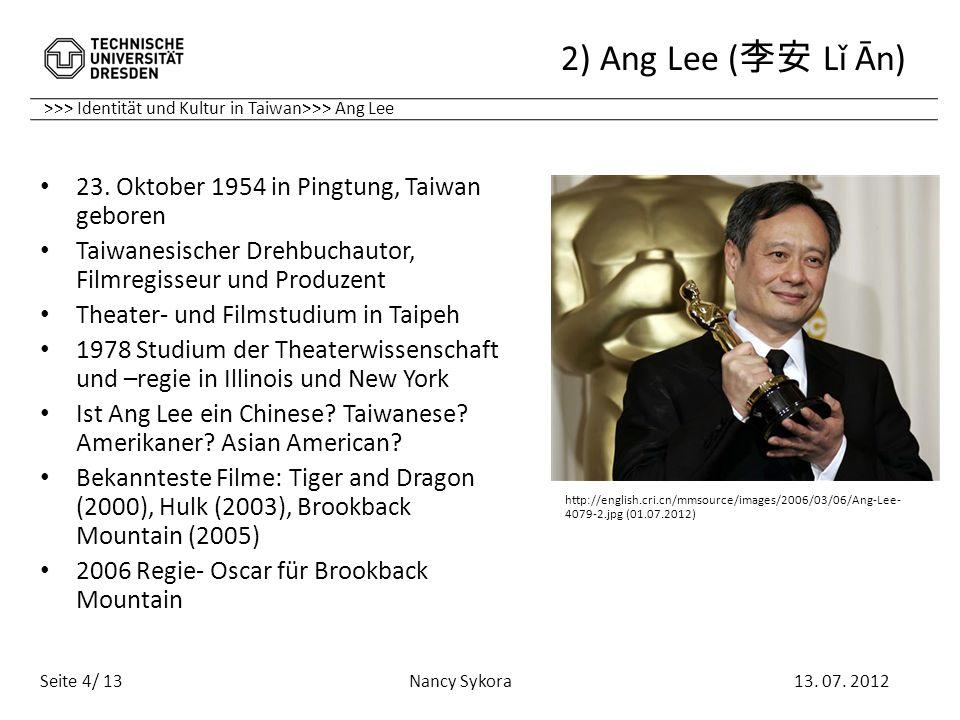 >>> Identität und Kultur in Taiwan>>> Ang Lee 2) Ang Lee ( Lǐ Ān) 13. 07. 2012 Nancy Sykora Seite 4/ 13 23. Oktober 1954 in Pingtung, Taiwan geboren T