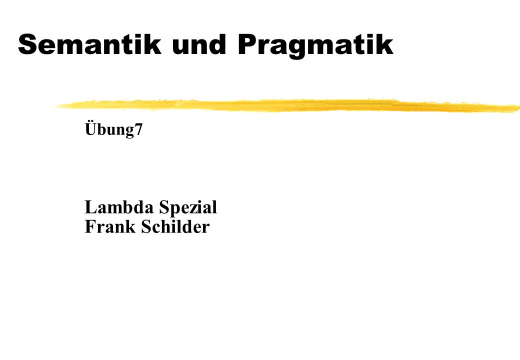 Semantik und Pragmatik Übung7 Lambda Spezial Frank Schilder