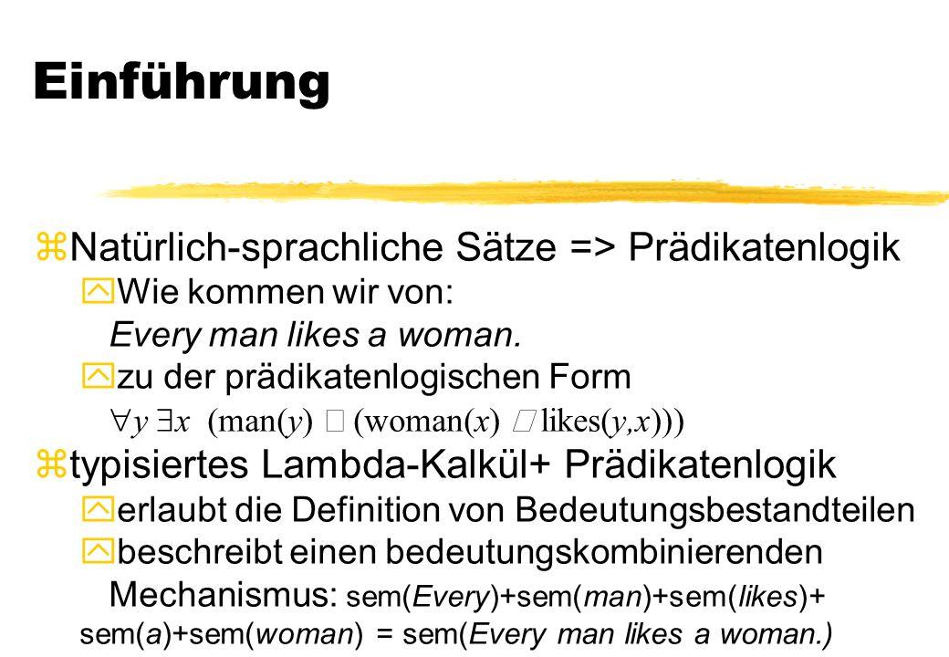 Einführung zNatürlich-sprachliche Sätze => Prädikatenlogik yWie kommen wir von: Every man likes a woman.