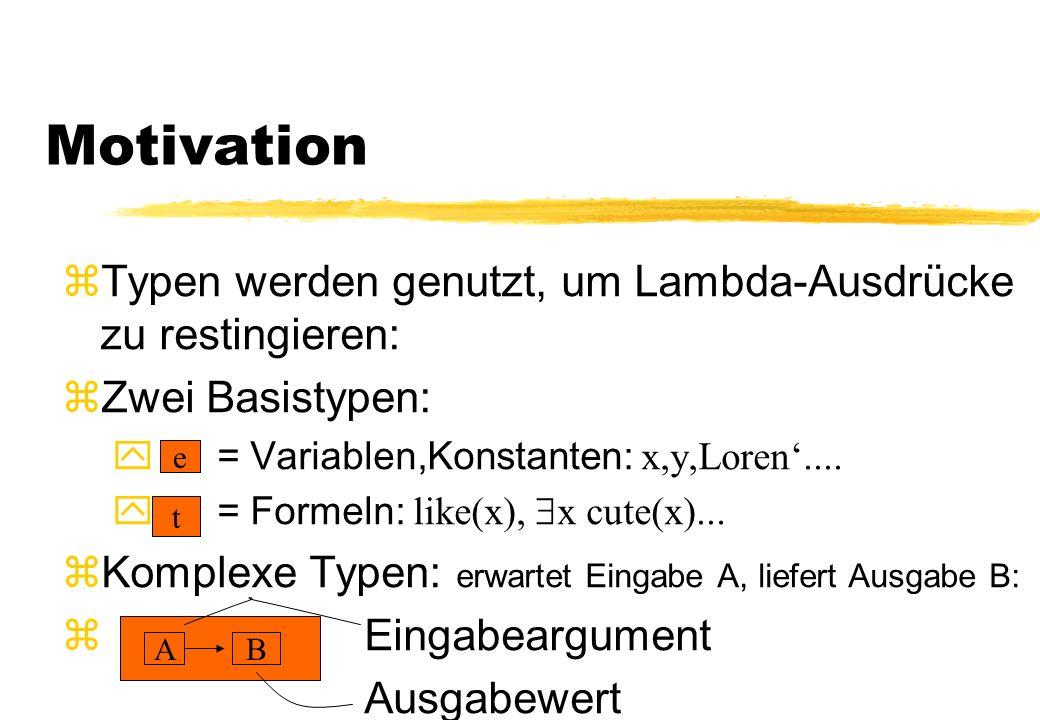 Motivation zTypen werden genutzt, um Lambda-Ausdrücke zu restingieren: zZwei Basistypen: = Variablen,Konstanten: x,y,Loren....