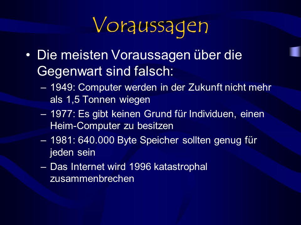 Voraussagen Die meisten Voraussagen über die Gegenwart sind falsch: –1949: Computer werden in der Zukunft nicht mehr als 1,5 Tonnen wiegen –1977: Es g