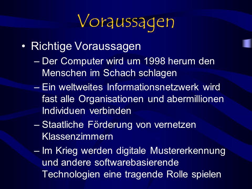 Voraussagen Richtige Voraussagen –Der Computer wird um 1998 herum den Menschen im Schach schlagen –Ein weltweites Informationsnetzwerk wird fast alle